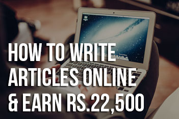 How to Write Articles Online & earn Rs.22,500 per month | Content Writing