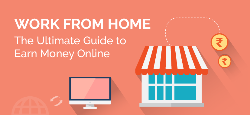 Work from Home: The Ultimate Guide to Earn Money Online