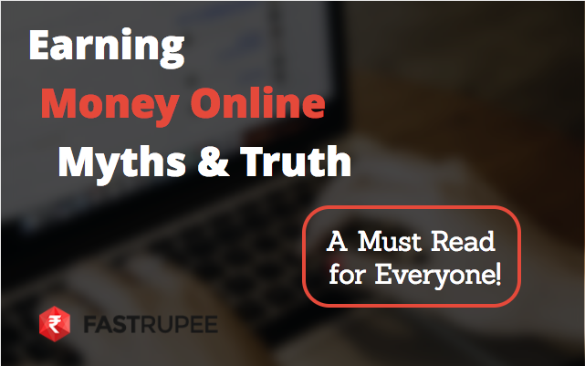 Earning money online  —  Myths and Truth  —  A Must Read For Everyone!