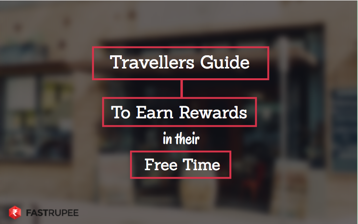 Travellers Guide to Earn Rewards In Their Free Time
